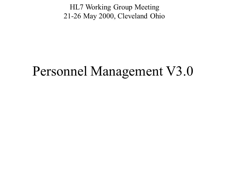 Personnel Management V3.0 HL7 Working Group Meeting 21-26 May 2000, Cleveland Ohio