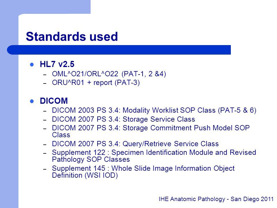 Standards used HL7 v2.5 – OML^O21/ORL^O22 (PAT-1, 2 &4) – ORU^R01 + report (PAT-3) DICOM – DICOM 2003 PS 3.4: Modality Worklist SOP Class (PAT-5 & 6)