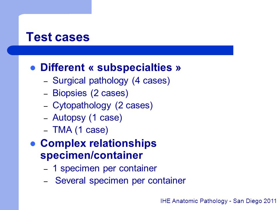 Test cases Different « subspecialties » – Surgical pathology (4 cases) – Biopsies (2 cases) – Cytopathology (2 cases) – Autopsy (1 case) – TMA (1 case