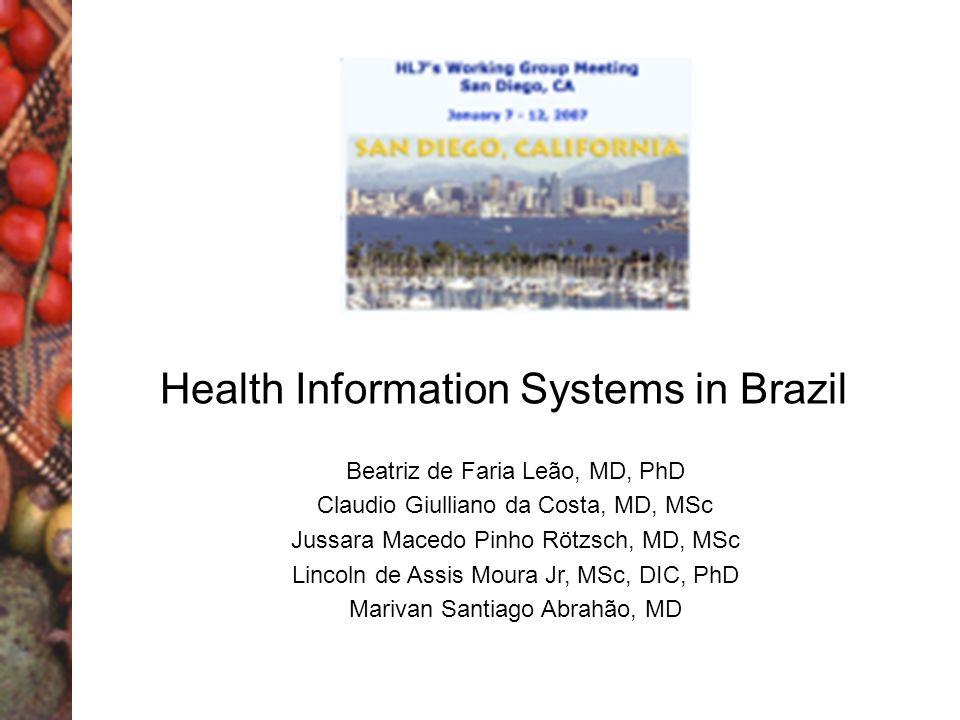Health Information Systems in Brazil Beatriz de Faria Leão, MD, PhD Claudio Giulliano da Costa, MD, MSc Jussara Macedo Pinho Rötzsch, MD, MSc Lincoln de Assis Moura Jr, MSc, DIC, PhD Marivan Santiago Abrahão, MD