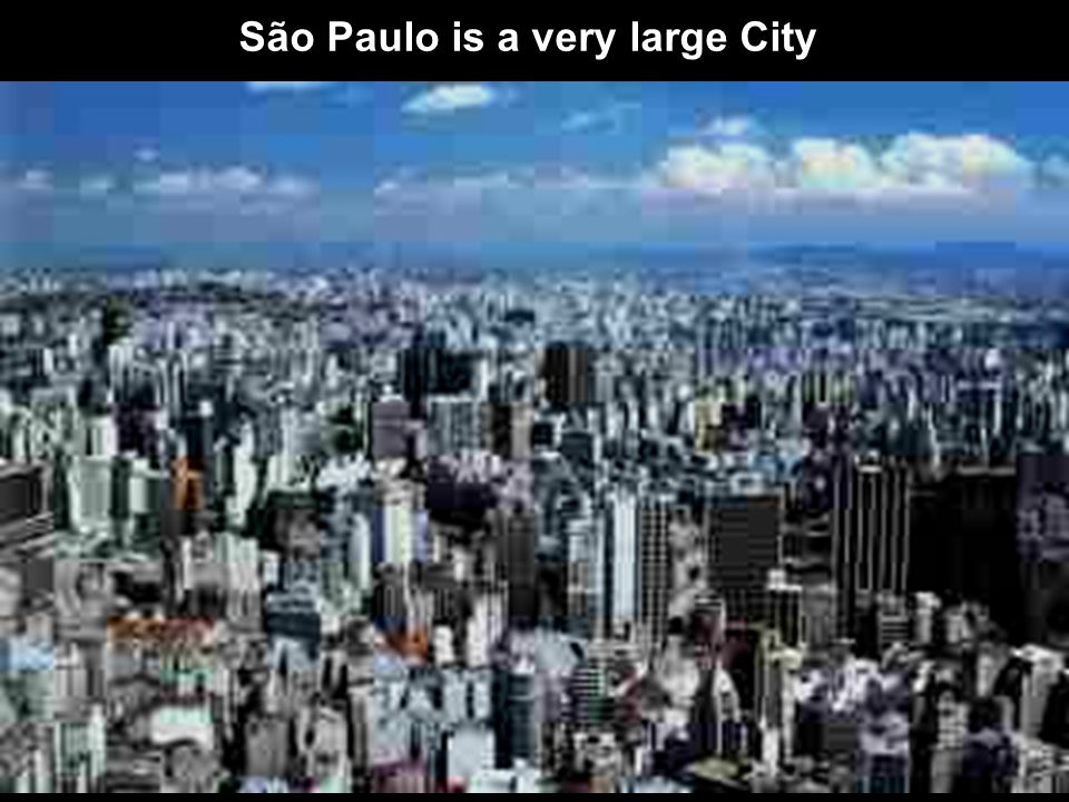 São Paulo is a very large City..