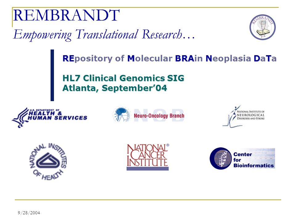 9/28/2004 REMBRANDT Empowering Translational Research… RE M BRA N DT REpository of Molecular BRAin Neoplasia DaTa HL7 Clinical Genomics SIG Atlanta, September04