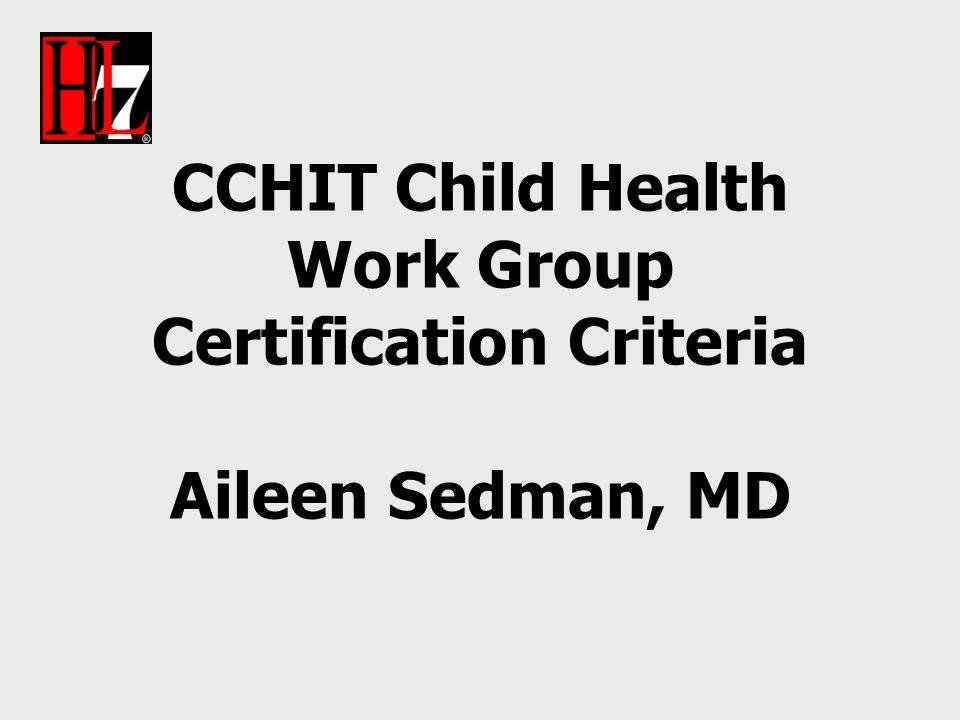CCHIT Child Health Work Group Certification Criteria Aileen Sedman, MD