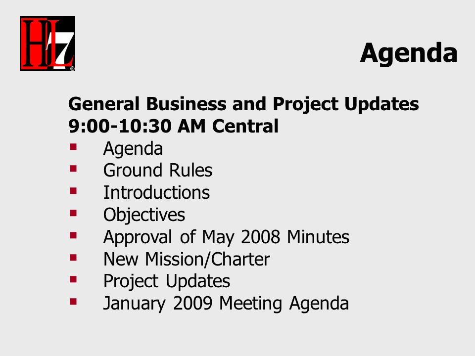 General Business and Project Updates 9:00-10:30 AM Central Agenda Ground Rules Introductions Objectives Approval of May 2008 Minutes New Mission/Chart