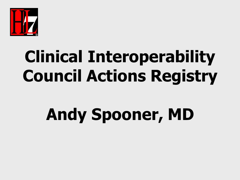 Clinical Interoperability Council Actions Registry Andy Spooner, MD