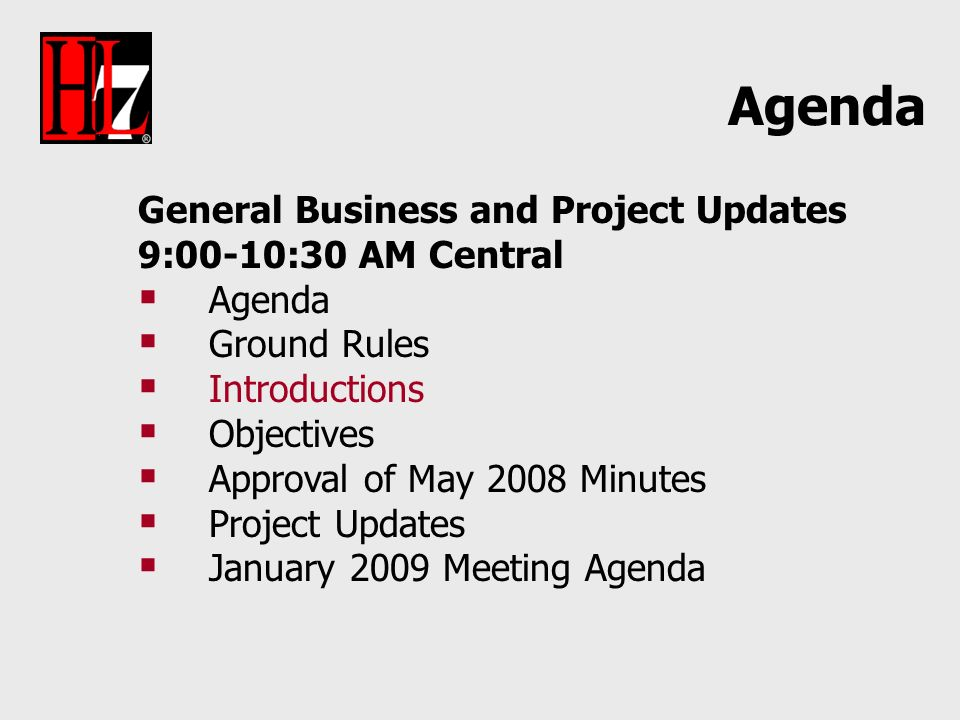General Business and Project Updates 9:00-10:30 AM Central Agenda Ground Rules Introductions Objectives Approval of May 2008 Minutes Project Updates J