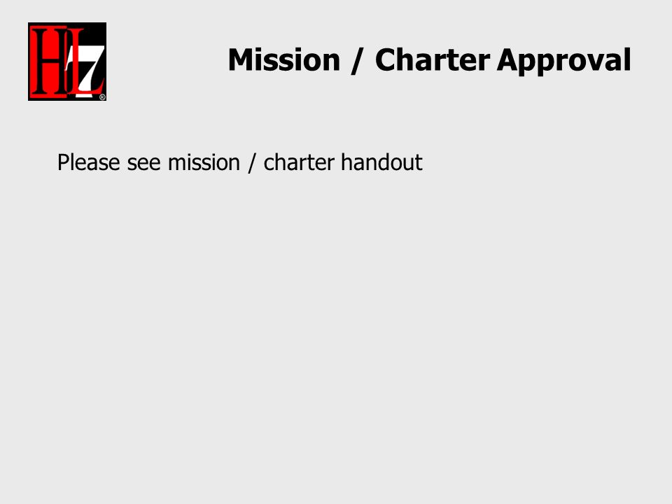 Mission / Charter Approval Please see mission / charter handout
