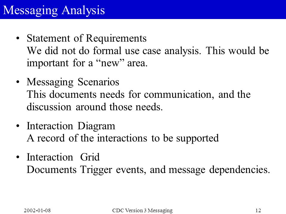 2002-01-0812CDC Version 3 Messaging Messaging Analysis Statement of Requirements We did not do formal use case analysis. This would be important for a