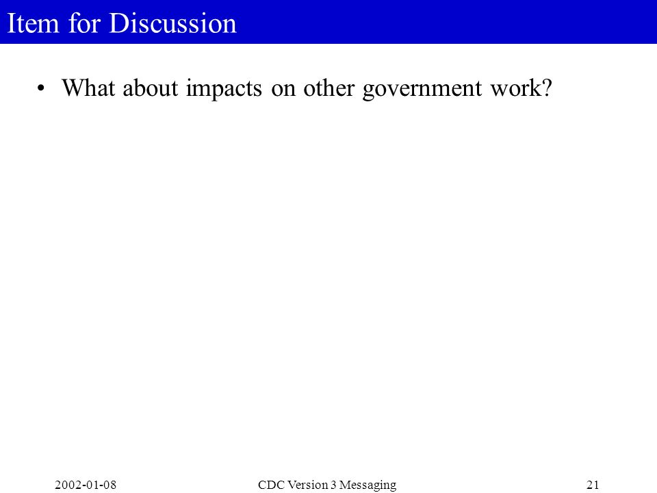 2002-01-0821CDC Version 3 Messaging Item for Discussion What about impacts on other government work?