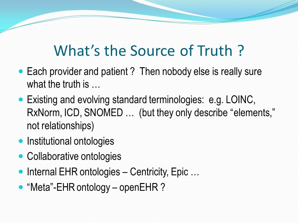 Whats the Source of Truth ? Each provider and patient ? Then nobody else is really sure what the truth is … Existing and evolving standard terminologi