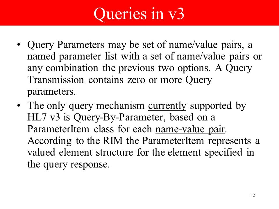 12 Queries in v3 Query Parameters may be set of name/value pairs, a named parameter list with a set of name/value pairs or any combination the previous two options.