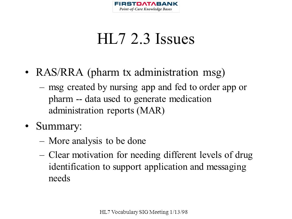 HL7 Vocabulary SIG Meeting 1/13/98 HL7 2.3 Issues RAS/RRA (pharm tx administration msg) –msg created by nursing app and fed to order app or pharm -- d