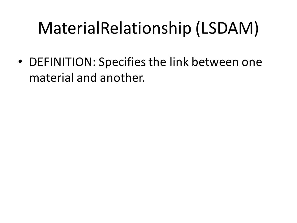 MaterialRelationship (LSDAM) DEFINITION: Specifies the link between one material and another.