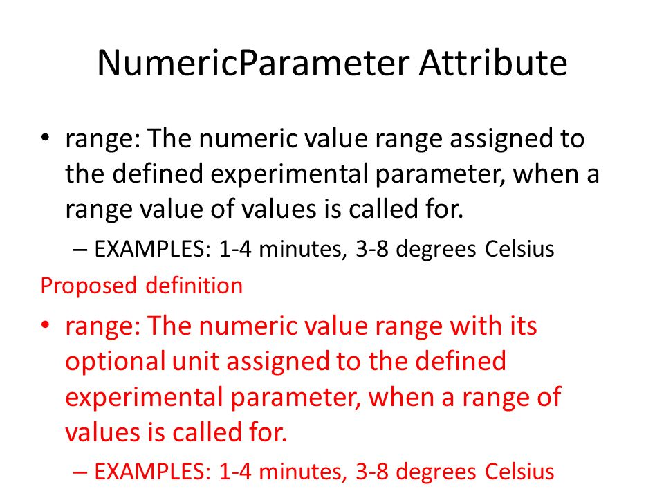 NumericParameter Attribute range: The numeric value range assigned to the defined experimental parameter, when a range value of values is called for.