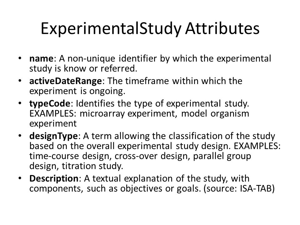 ExperimentalStudy Attributes name: A non-unique identifier by which the experimental study is know or referred.
