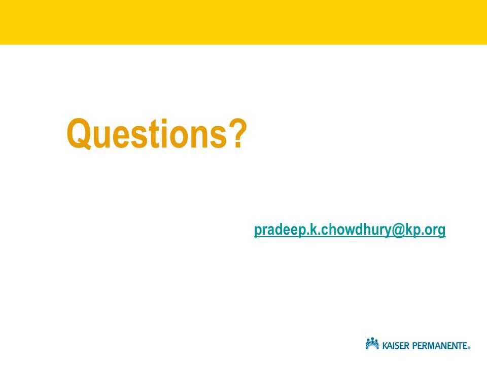 Questions? pradeep.k.chowdhury@kp.org