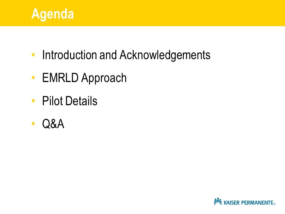 Agenda Introduction and Acknowledgements EMRLD Approach Pilot Details Q&A