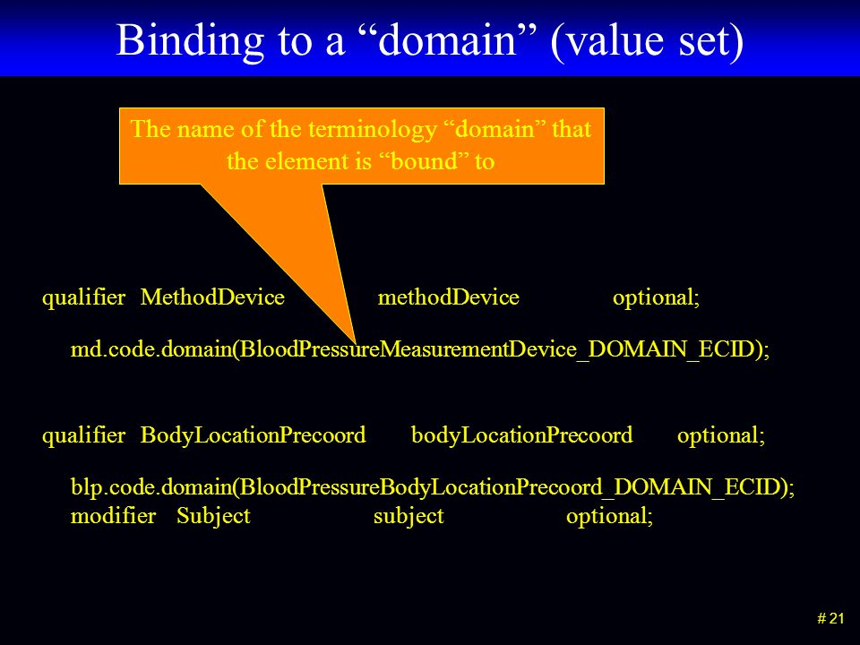 The name of the terminology domain that the element is bound to # 21 Binding to a domain (value set) qualifier MethodDevice methodDevice optional; md.