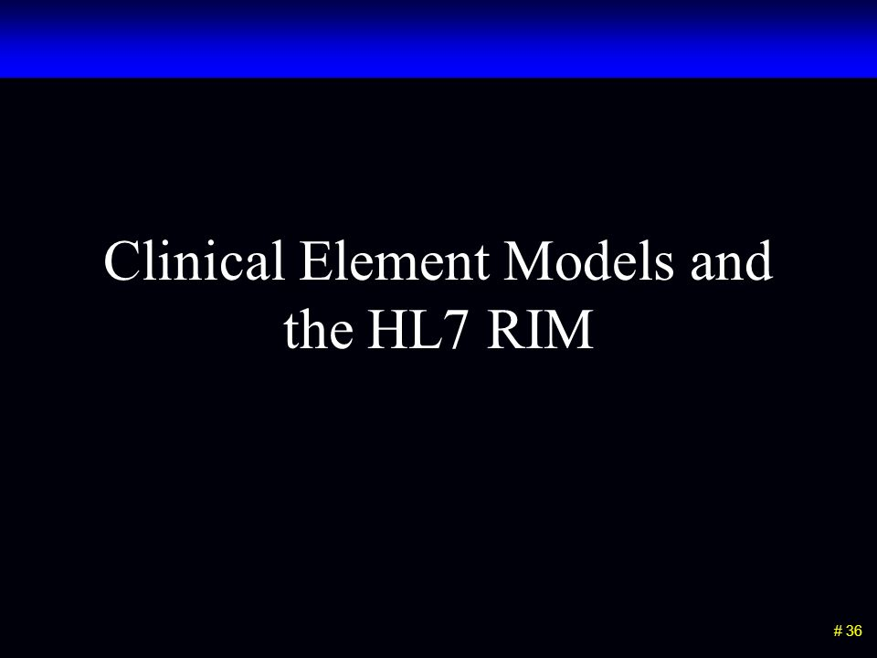 # 36 Clinical Element Models and the HL7 RIM