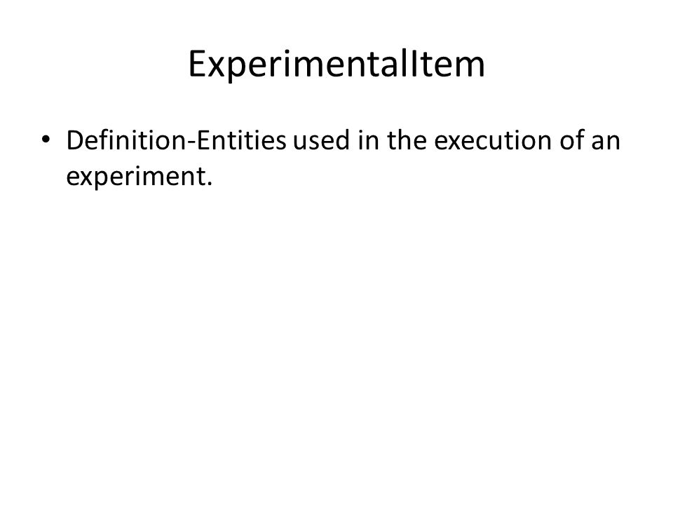 ExperimentalItem Definition-Entities used in the execution of an experiment.