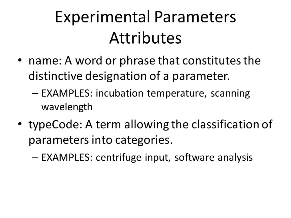 Experimental Parameters Attributes name: A word or phrase that constitutes the distinctive designation of a parameter.