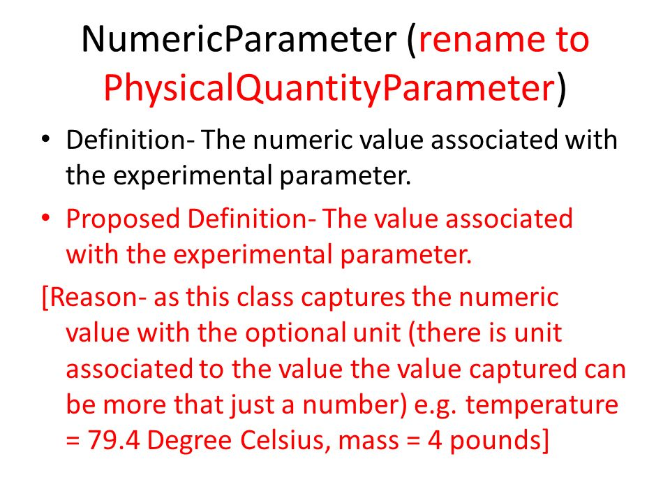 NumericParameter (rename to PhysicalQuantityParameter) Definition- The numeric value associated with the experimental parameter.