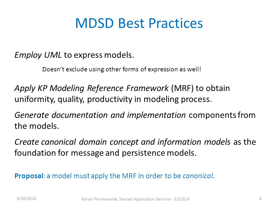 MDSD Best Practices 4/26/20126 Kaiser Permanente, Shared Application Services - EIS/SOA Employ UML to express models.