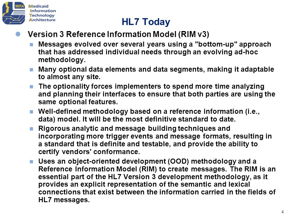 4 HL7 Today Version 3 Reference Information Model (RIM v3) Messages evolved over several years using a
