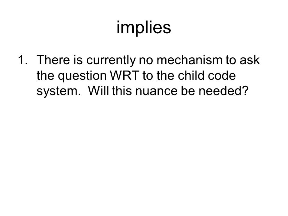 implies 1.There is currently no mechanism to ask the question WRT to the child code system.
