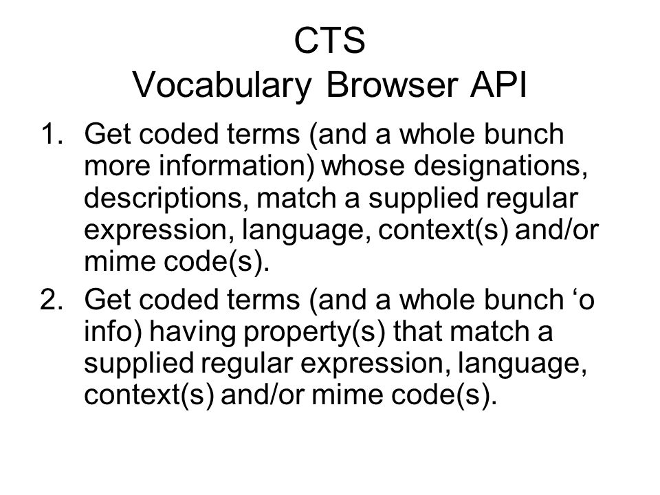 CTS Vocabulary Browser API 1.Get coded terms (and a whole bunch more information) whose designations, descriptions, match a supplied regular expression, language, context(s) and/or mime code(s).