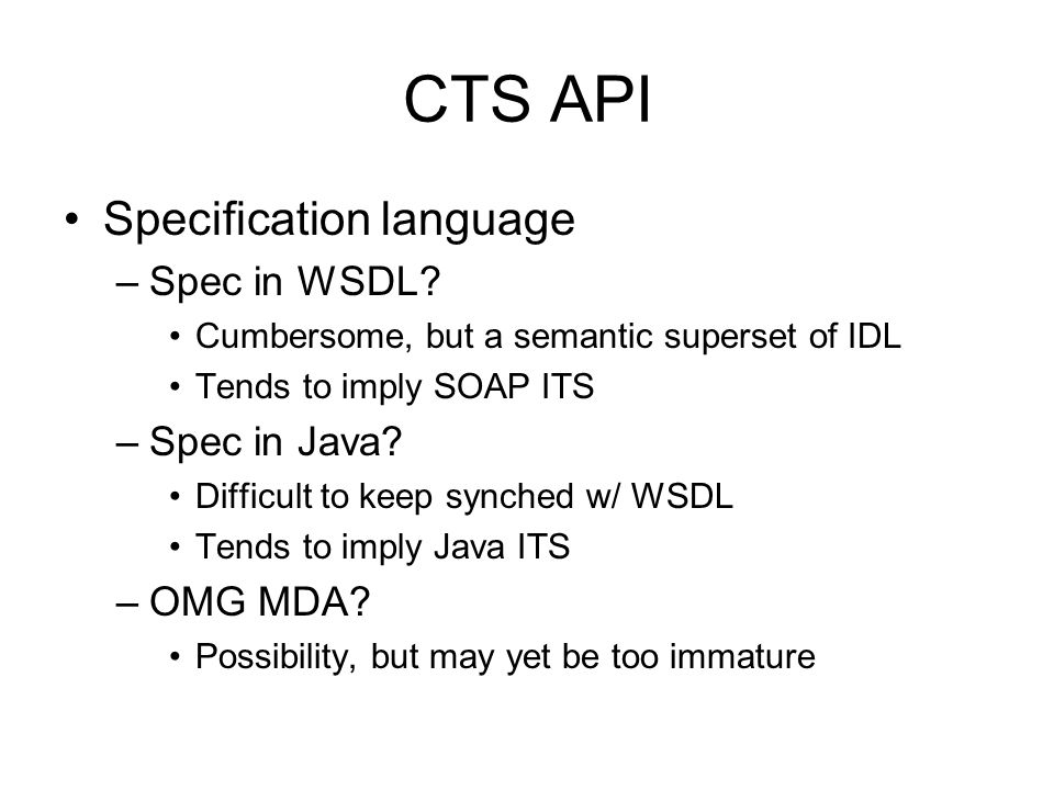 CTS API Specification language –Spec in WSDL.