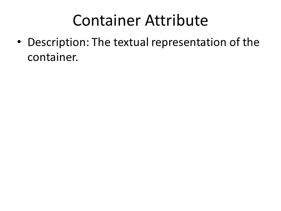 Container Attribute Description: The textual representation of the container.