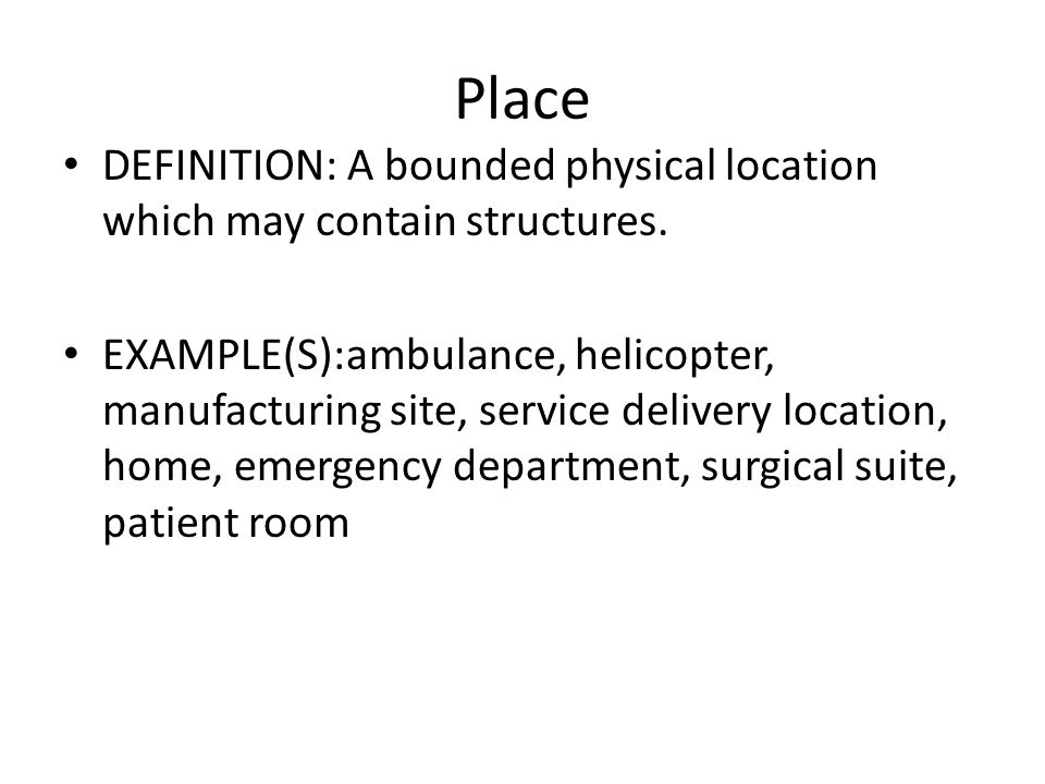 DEFINITION: A bounded physical location which may contain structures. EXAMPLE(S):ambulance, helicopter, manufacturing site, service delivery location,