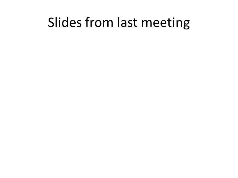 Slides from last meeting