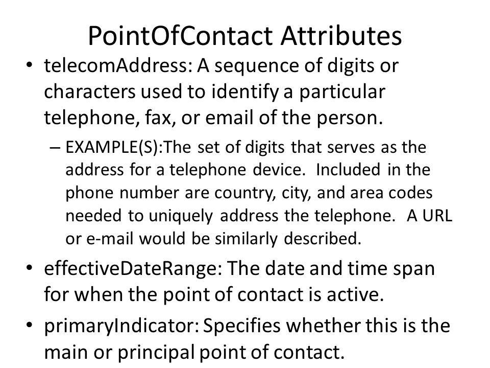 PointOfContact Attributes telecomAddress: A sequence of digits or characters used to identify a particular telephone, fax, or email of the person. – E