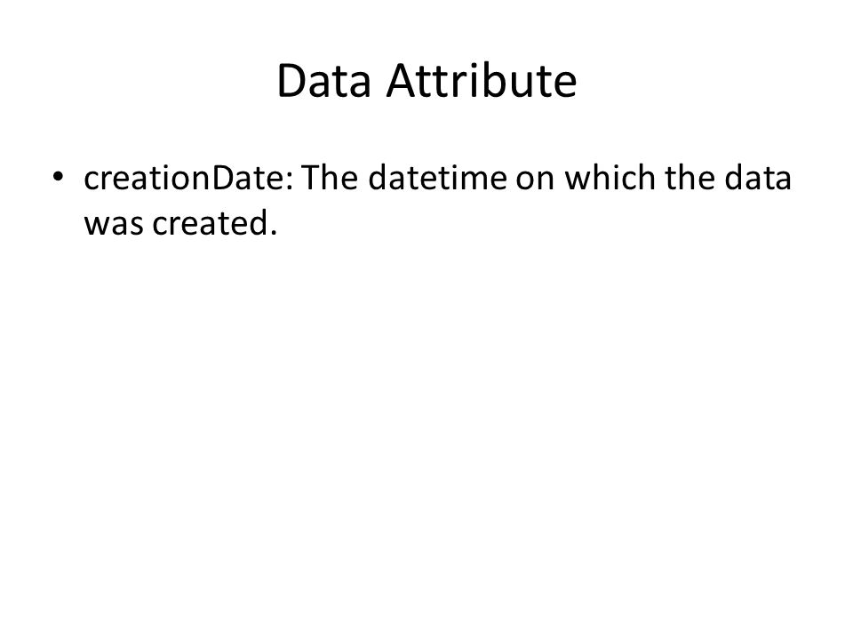 Data Attribute creationDate: The datetime on which the data was created.