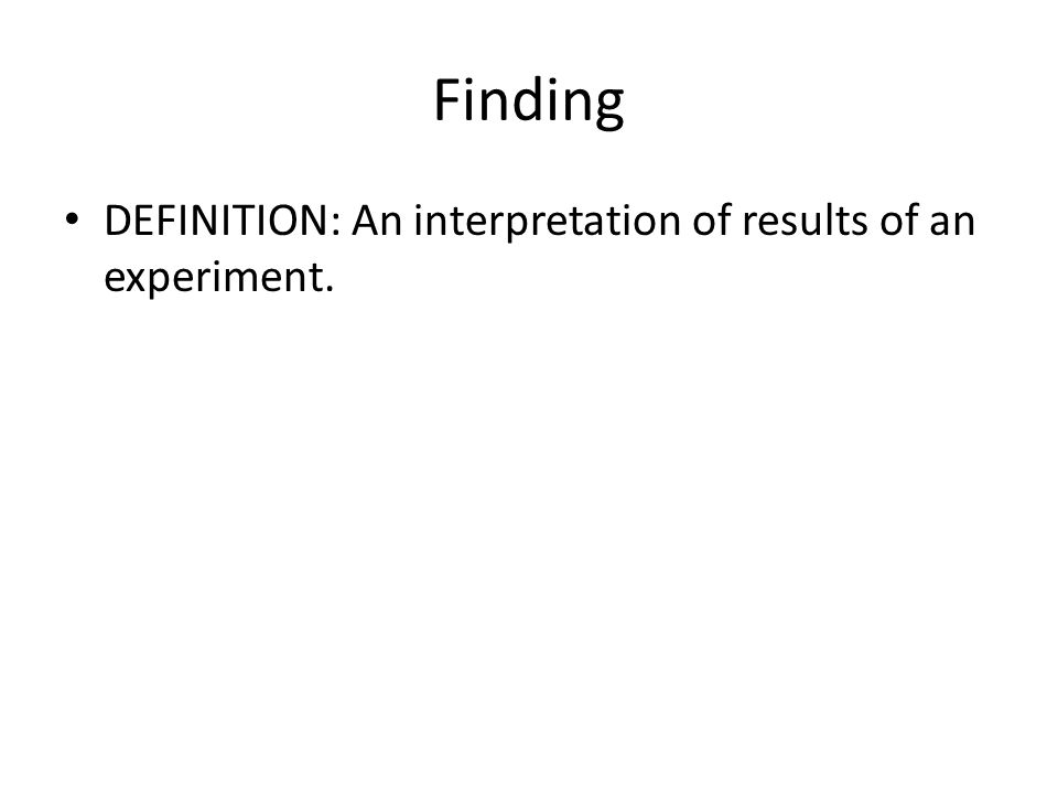 DEFINITION: An interpretation of results of an experiment.