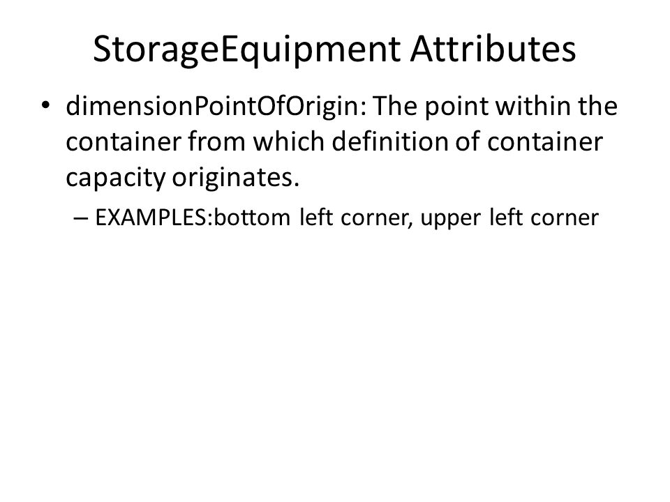 StorageEquipment Attributes dimensionPointOfOrigin: The point within the container from which definition of container capacity originates.