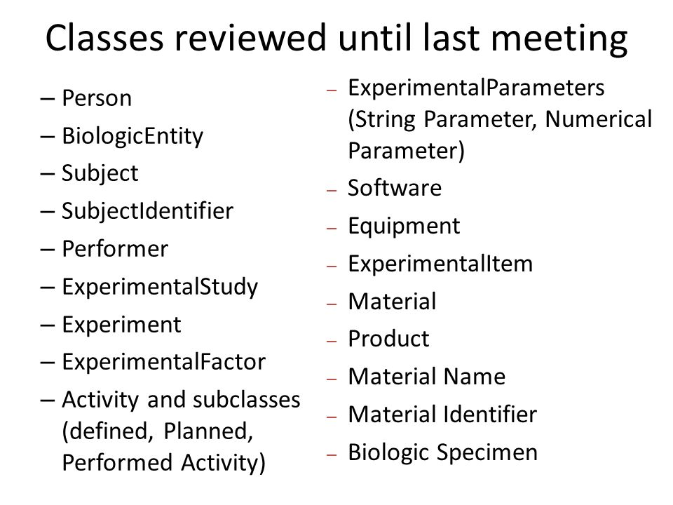 Topics for discussion today Classes related to Material – Review discussion on ProductPart, ProductRelationship and MaterialRelationship from last meeting (Slides from last meeting) – Review additional Material related classes, for example MaterialRelationship (LSDAM), ProductRelationship (BRIDG3.0.3), SpecimenCollectionGroup Protocol PointOfContact