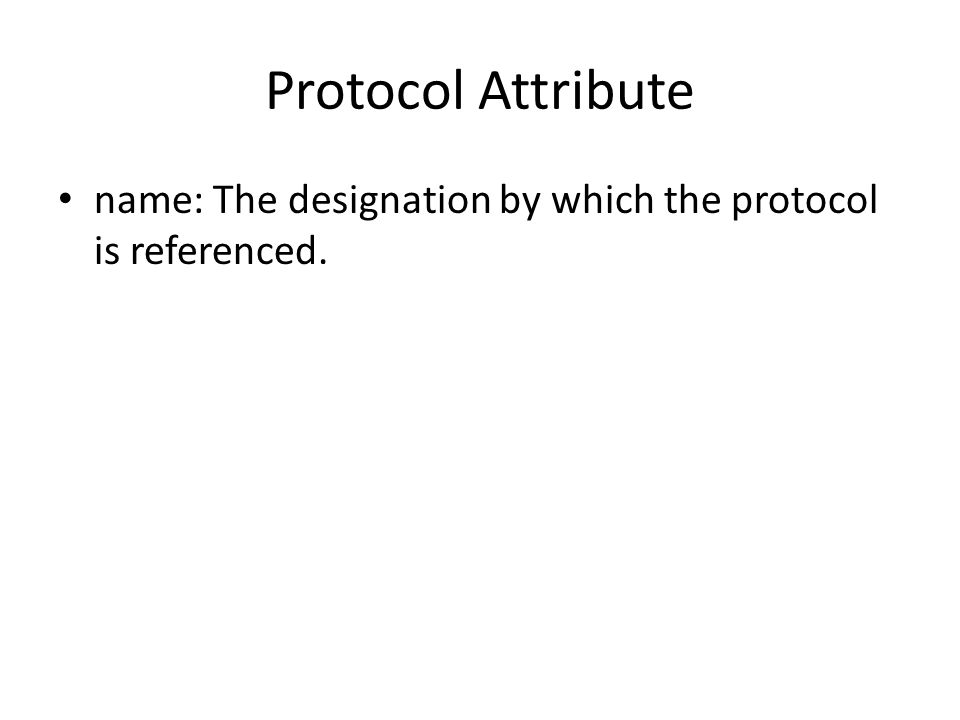 Protocol Attribute name: The designation by which the protocol is referenced.