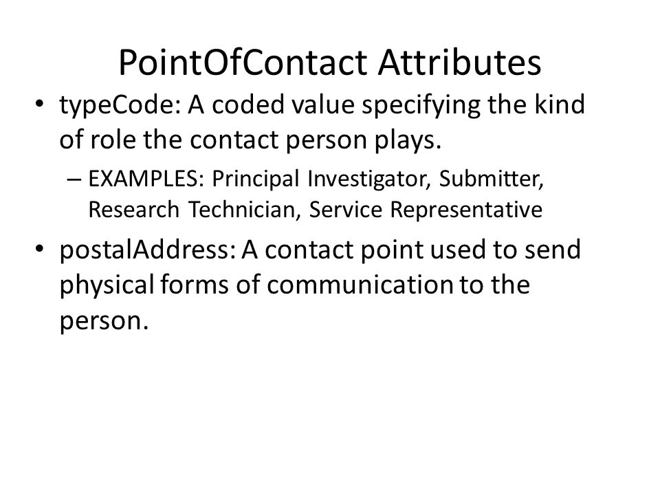 PointOfContact Attributes typeCode: A coded value specifying the kind of role the contact person plays. – EXAMPLES: Principal Investigator, Submitter,