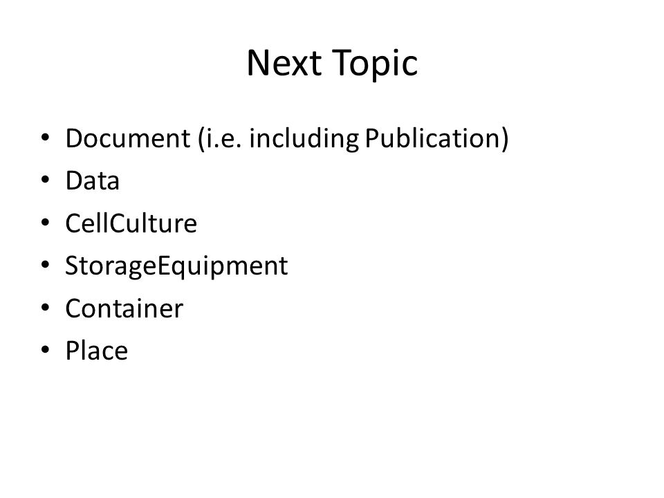 Next Topic Document (i.e. including Publication) Data CellCulture StorageEquipment Container Place