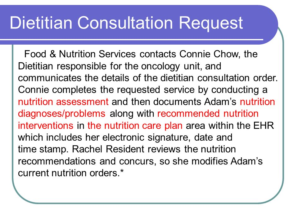 Dietitian Consultation Request Food & Nutrition Services contacts Connie Chow, the Dietitian responsible for the oncology unit, and communicates the details of the dietitian consultation order.