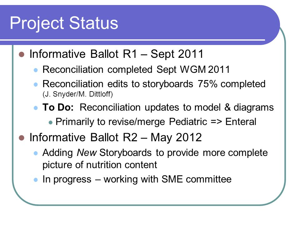 Project Status Informative Ballot R1 – Sept 2011 Reconciliation completed Sept WGM 2011 Reconciliation edits to storyboards 75% completed (J.
