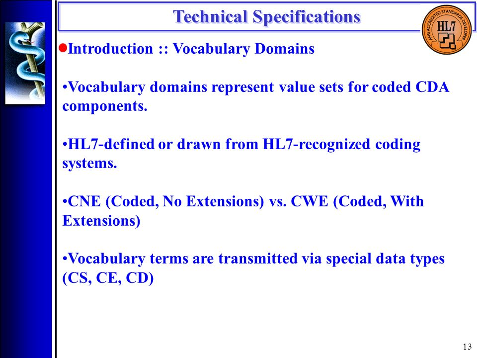 13 Introduction :: Vocabulary Domains Vocabulary domains represent value sets for coded CDA components.
