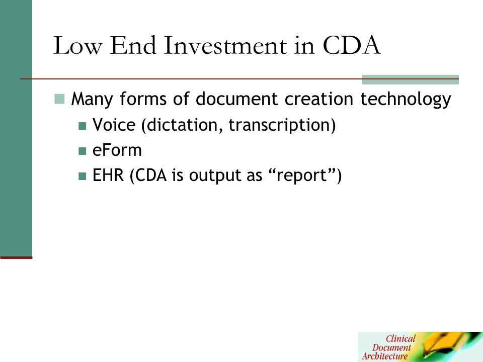 Low End Investment in CDA Many forms of document creation technology Voice (dictation, transcription) eForm EHR (CDA is output as report)