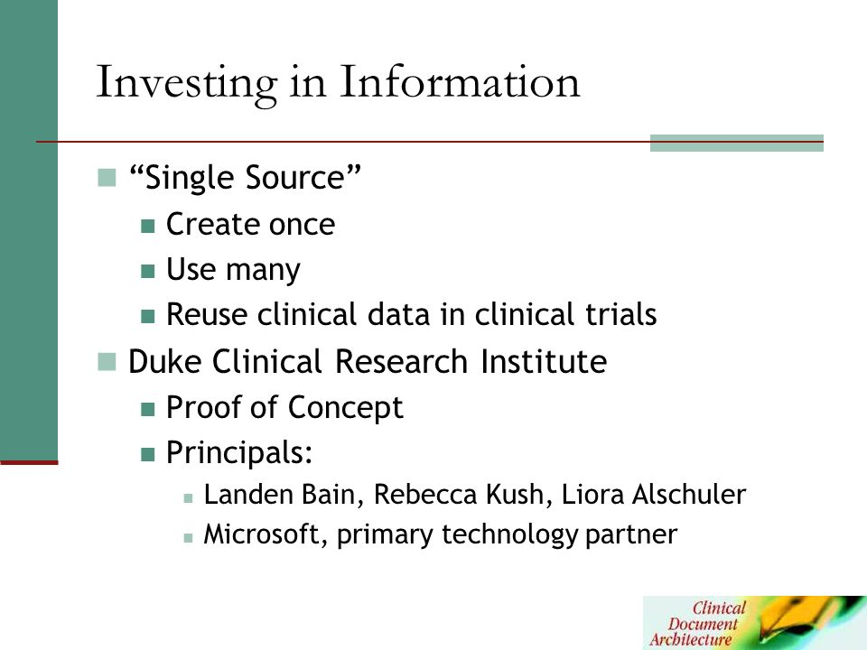 Investing in Information Single Source Create once Use many Reuse clinical data in clinical trials Duke Clinical Research Institute Proof of Concept P
