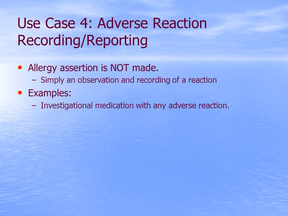 Use Case 4: Adverse Reaction Recording/Reporting Allergy assertion is NOT made.