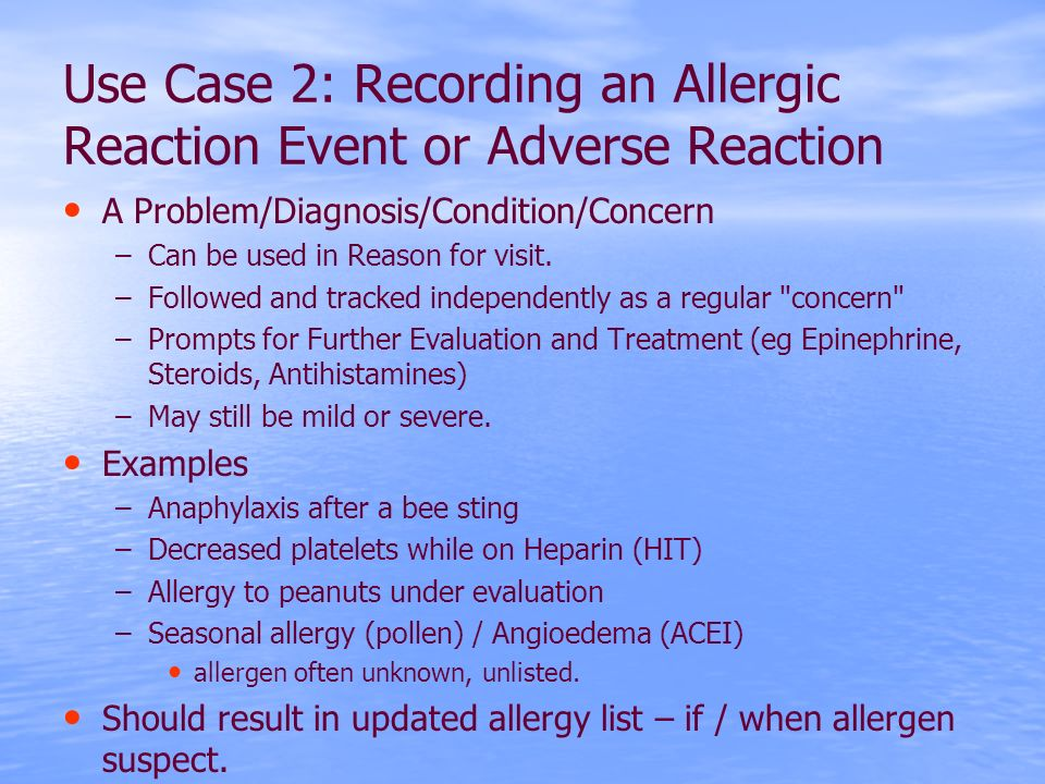 Use Case 2: Recording an Allergic Reaction Event or Adverse Reaction A Problem/Diagnosis/Condition/Concern –Can be used in Reason for visit.