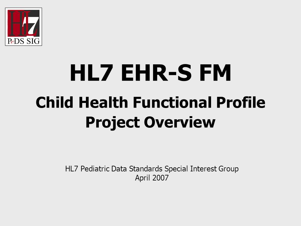 Child Health Functional Profile Project Contact Joy Kuhl HL7 PeDSSIG Administrative CoChair joy.kuhl@chca.com (703) 310-6218
